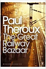 The Great Railway Bazaar: By Train Through Asia (Penguin Modern Classics) Paperback
