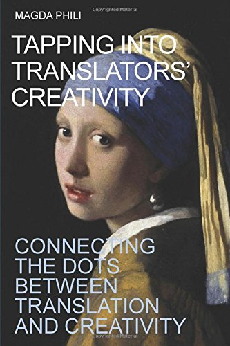 Tapping Into Translators' Creativity: Connecting the dots between translation and creativity (Color Interior)