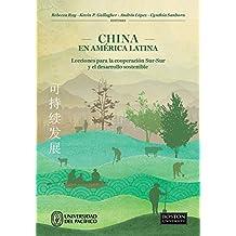 China en América Latina: Lecciones para la cooperación Sur-Sur y el desarrollo sostenible (Spanish Edition)
