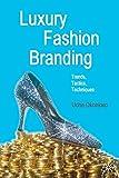 Luxury Fashion Branding: Trends, Tactics, Techniques