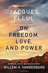 On Freedom, Love, and Power by Jacques Ellul (2010-09-30)