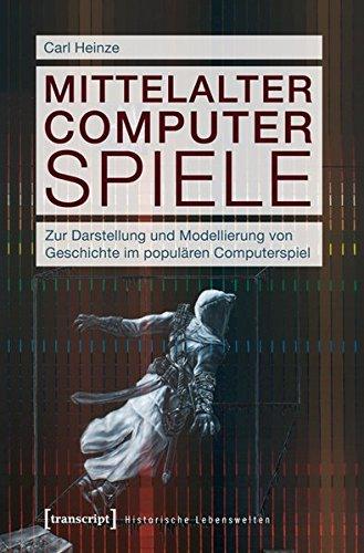 Mittelalter Computer Spiele: Zur Darstellung und Modellierung von Geschichte im populären Computerspiel (Historische Lebenswelten in populären Wissenskulturen/History in Popular Cultures)