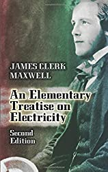 An Elementary Treatise on Electricity: Second Edition (Dover Books on Physics) by James Clerk Maxwell (2011-11-02)