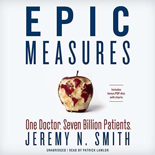Epic Measures: One Doctor, Seven Billion Patients by Jeremy N. Smith (2015-04-07)