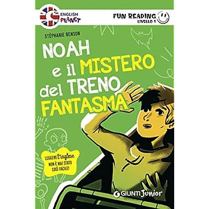 Noah E Il Mistero Del Treno Fantasma. Fun Reading - Livello 1 (Livello Uno Vol. 2)
