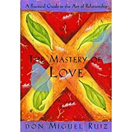 The Mastery of Love: A Practical Guide to the Art of Relationship (A Toltec Wisdom Book) (English Edition) von [Ruiz, Don Miguel]