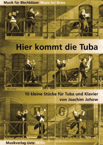 Hier kommt die Tuba. 10 kleine Stücke für Tuba und Klavier (Musik für Blechbläser)