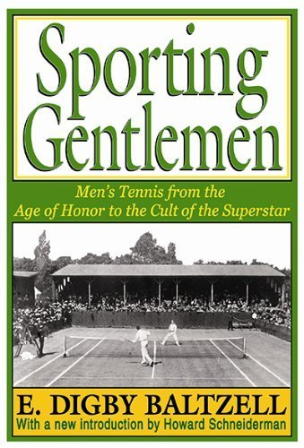 Sporting Gentlemen: Men's Tennis from the Age of Honor to the Cult of the Superstar by Baltzell, E. Digby (2013) Paperback