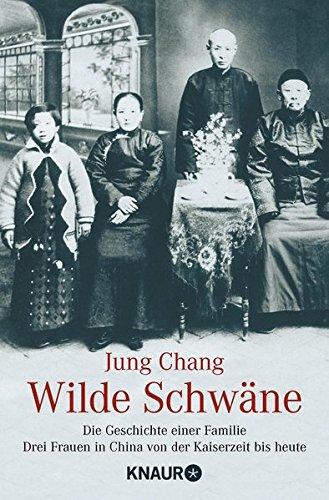 Wilde Schwäne. Die Geschichte einer Familie. 3 Frauen in China von der Kaiserzeit bis heute