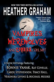 Vampires, Werewolves and Zombies, Oh My! by [Graham, Heather, Bonnie Vanak, Kathleen Pickering, Carol Stephenson, Traci Hall, Michael Meeske, Veronika Levine]