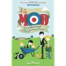 By Ian Moore - A la Mod: My So-Called Tranquil Family Life in Rural France.