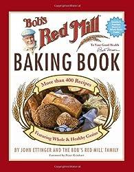 Bob's Red Mill Baking Book by John Ettinger (2006-11-07)