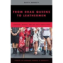 From Drag Queens to Leathermen: Language, Gender, and Gay Male Subcultures (Studies in Language Gender and Sexuality)