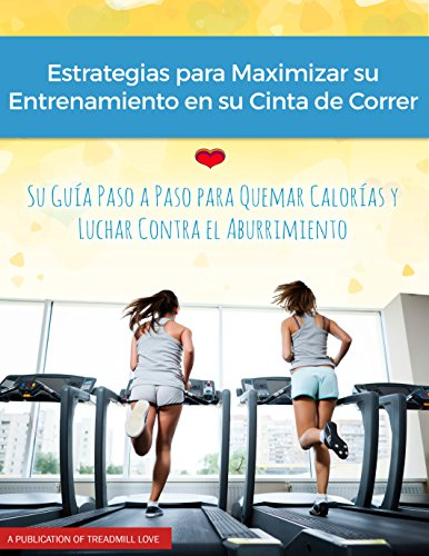 Estrategias para Maximar su Entrenamiento en su Cinta de Correr ...