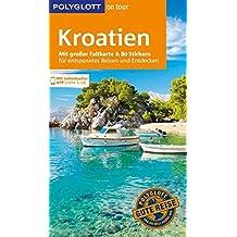 POLYGLOTT on tour Reiseführer Kroatien: Mit großer Faltkarte, 80 Stickern und individueller App
