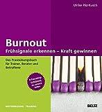 Burnout: Frühsignale erkennen – Kraft gewinnen: Das Praxisübungsbuch für Trainer, Berater und Betroffene   8 Focusing-Schlüssel, die wirklich helfen (Beltz Weiterbildung)