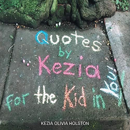 Quotes by Kezia for the Kid in you!
