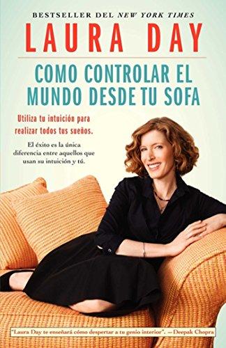Como controlar el mundo desde tu sofá: Utilice su intuición para realizar todos sus sueños (Atria Espanol) por Laura Day