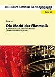 Die Macht der Filmmusik: Zum Verhältnis von musikalischem Ausdruck und Emotionsvermittlung im Film (Wissenschaftliche Beiträge aus dem Tectum Verlag / Psychologie 19)