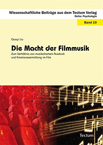 Die Macht der Filmmusik: Zum Verhältnis von musikalischem Ausdruck und Emotionsvermittlung im Film (Wissenschaftliche Beiträge aus dem Tectum Verlag / Psychologie)