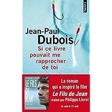 """Si ce livre pouvait me rapprocher de toi (roman du film """"Le fils de Jean"""")"""