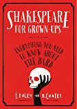 Shakespeare for Grown-ups: Everything you Need to Know about the Bard