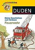 DUDEN Lesedetektive Vorlesegeschichten: Lesedetektive Kleine Geschichten zum Vorlesen - Feuerwehr