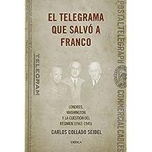 El telegrama que salvó a Franco: Londres, Washington y la cuestión del Régimen (1942-1945) (Contrastes)