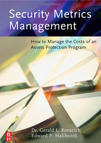 Security Metrics Management: How to Manage the Costs of an Assets Protection Program by Gerald L. Kovacich CFE CPP CISSP (2005-12-14)