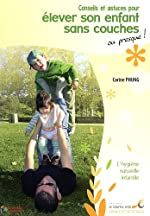 Conseils et astuces pour élever son enfant sans couches ou presque ! - L'hygiène naturelle infantile de Carine Phung