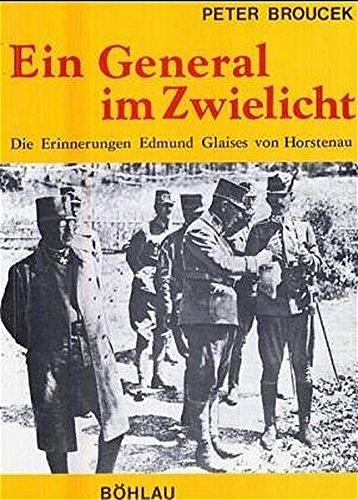 Ein General im Zwielicht: Die Erinnerungen Edmund Glaises von Horstenau (Veröffentlichungen der Kommission für Neuere Geschichte Österreichs)