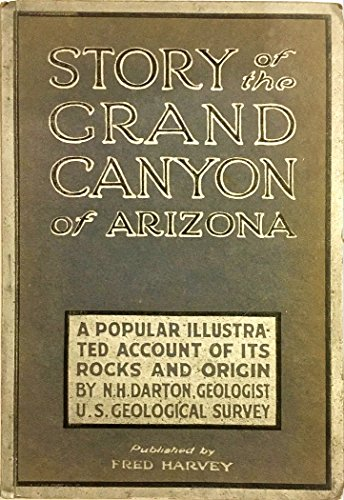 STORY OF THE GRAND CANYON OF ARIZONA: A POPULAR ILLUSTRATED ACCOUNT OF ITS ROCKS AND ORIGIN. - Fred Harvey-grand Canyon