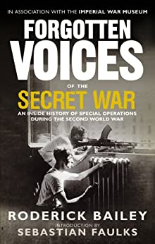Forgotten Voices of the Secret War: An Inside History of Special Operations in the Second World War by [Bailey, Roderick]