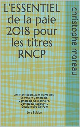 L'ESSENTIEL de la paie 2018  pour les titres RNCP: Assistant Ressources Humaines, Secrétaire Comptable, Comptable Gestionnaire, Comptable Assistant , Gestionnaire De Paie  1ère Edition