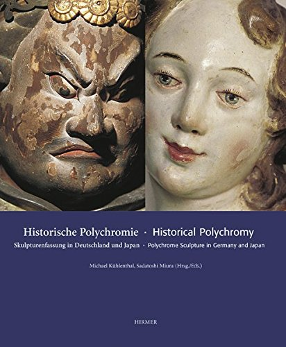 Historical Polychromy - Historische Polychromie: Polychrome Sculpture in Germany and Japan