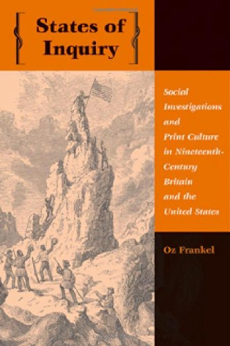 States of Inquiry: Social Investigations and Print Culture in Nineteenth-Century Britain and the United States (New Studies in American Intellectual and Cultural History)