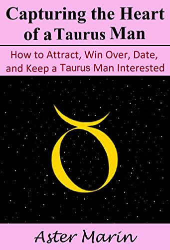 capturing-the-heart-of-a-taurus-man-how-to-attract-win-over-date-and-keep-a-taurus-man-interested
