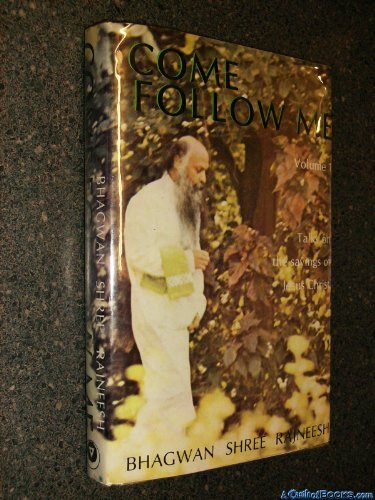 Come Follow Me: Talks on the sayings of Jesus Christ by Bhagwan Shree Rajneesh (Osho) (1976-08-02)