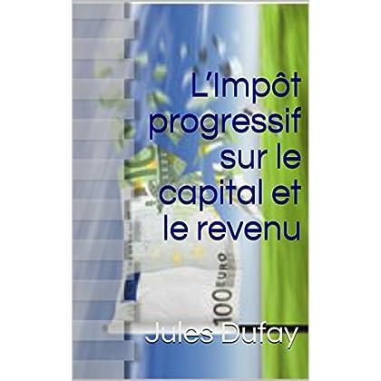 L'Impôt progressif sur le capital et le revenu