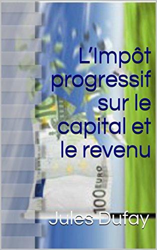 L'Impôt progressif sur le capital et le revenu par Jules Dufay