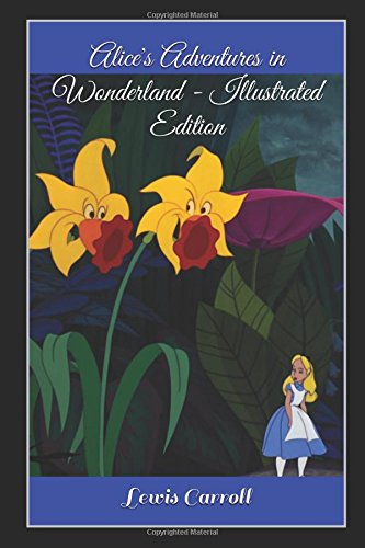 Alice's Adventures in Wonderland - Illustrated Edition