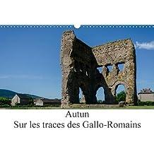 Autun, sur les traces des Gallo-Romains (Calendrier mural 2018 DIN A3 horizontal): Autun est une ville avec de nombreux vestiges de son passé (Calendrier mensuel, 14 Pages ) (Calvendo Places)