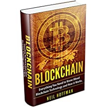 Blockchain: Everything You Need to Know About Blockchain Technology and How It Works (Bitcoin Mining, Investing, Trading Cryptocurrencies, Blockchain business, ... & Blockchain for Dummies) (English Edition)