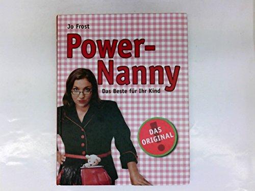 Powernanny : das Beste für ihr Kind.[Übers.: Imke Brodersen]
