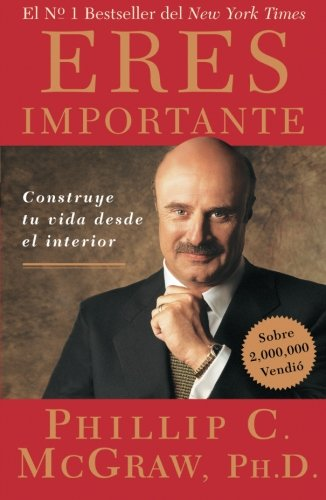 Eres Importante (Self Matters): Construye tu vida desde el interior (Creating Your Life from the Inside Out) (Spanish Edition)