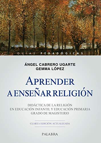 Aprender a enseñar Religión. Didáctica De La Religión En Educación Infantil y Educación Primaria. Grado De magisterio (Guías pedagógicas)