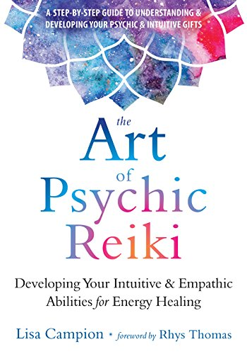 The Art of Psychic Reiki: Developing Your Intuitive and Empathic Abilities for Energy Healing por Lisa Campion