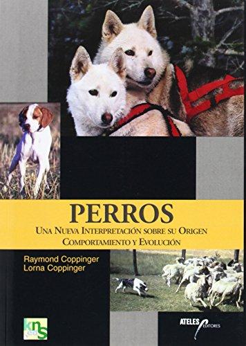 Perros: Una nueva interpretación sobre su origen, comportamiento y evolución por Raymond Coppinger