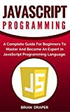 Learn JavaScript Programming Fast, Easily And In A Fun Way In No Time, Starting From The Basics!
