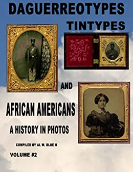 Daguerreotypes Tintypes and African Americans Vol. #2 by [Blue, Al]